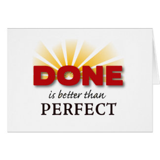 Done is Better than Perfect Card