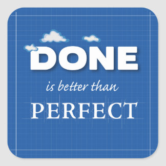 Done is Better Than Perfect Square Sticker