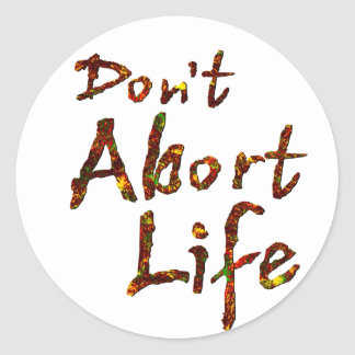 Don't Abort Life Classic Round Sticker