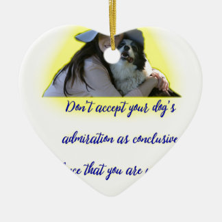 Don't accept your dog's admiration ceramic ornament