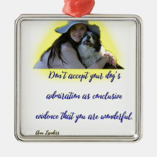 Don't accept your dog's admiration metal ornament