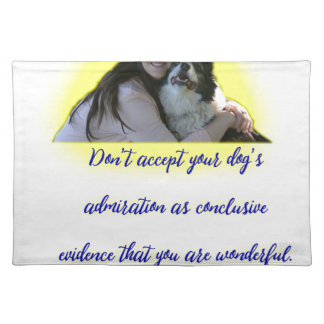 Don't accept your dog's admiration placemat