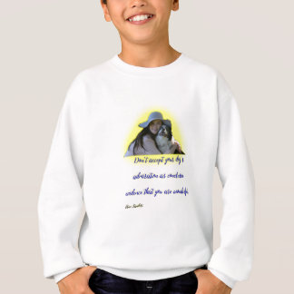 Don't accept your dog's admiration sweatshirt