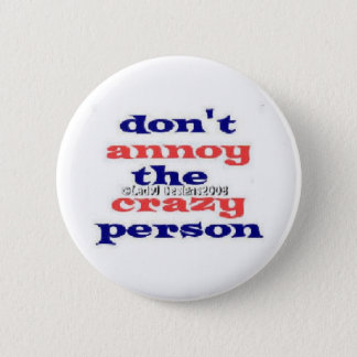 Dont Annoy Crazy Persons Button