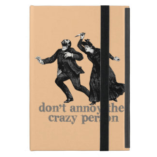 Don't Annoy The Crazy Person! Cover For iPad Mini