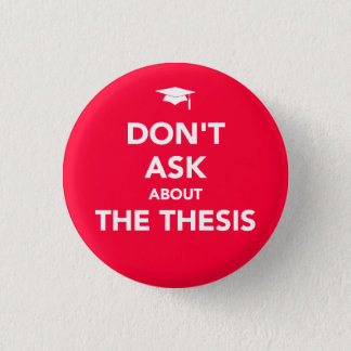 Don't Ask about The Thesis badge 1 Inch Round Button