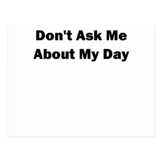 Dont Ask me About my Day.png Postcard