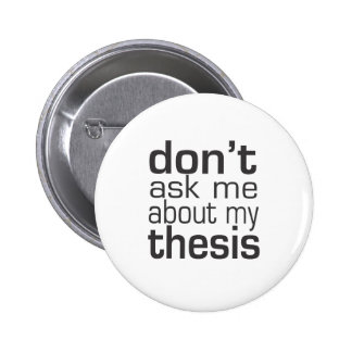 Don't ask me About my thesis 2 Inch Round Button