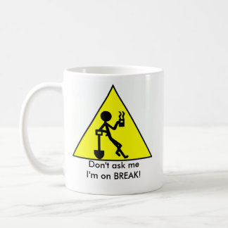 Don't ask me, I'm on BREAK! Coffee Mug