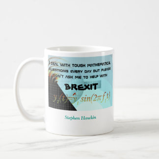 Don't ask me to help with Brexit: Stephen Hawking Coffee Mug