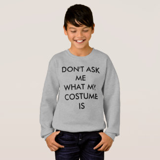 Don't ask me what my costume is funny Halloween Sweatshirt