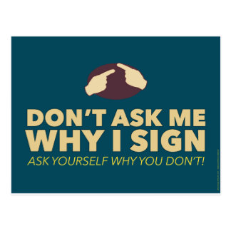 Don't ask me why I sign. an ASL postcard