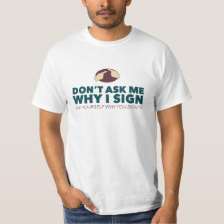 Don't ask me why I sign. an ASL t-shirt