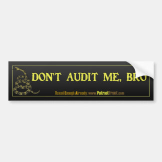 Don't Audit Me, Bro Bumper Sticker