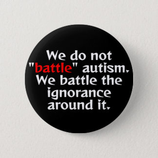 "Don't ""battle"" autism. 2 inch round button"