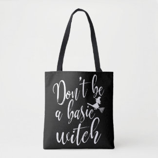 Don't be a Basic Witch Sarcastic Halloween Tee Tote Bag