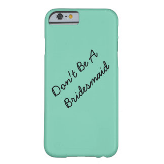Don't Be A Bridesmaid iPhone 6 Case
