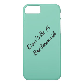 Don't Be A Bridesmaid iPhone 7 Case