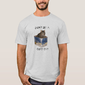 Don't Be A Copy Cat T-Shirt
