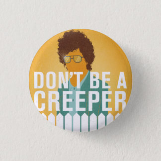Don't Be a Creeper 1 Inch Round Button