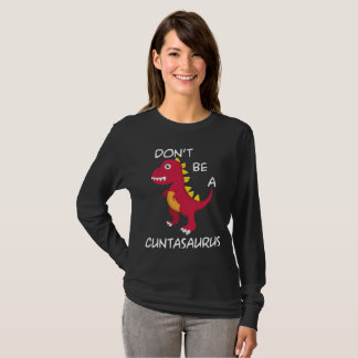 Don't Be A Cuntasaurus T-Shirt