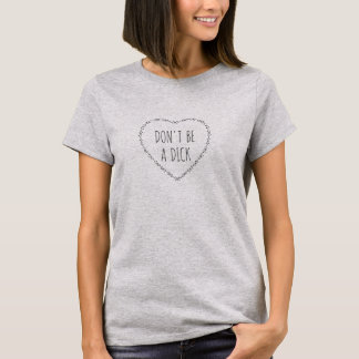 Don't Be a Dick Funny Bullying Inspirational Humor T-Shirt