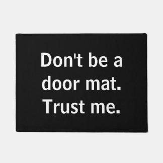 Don't Be a door mat.  Trust me. Doormat