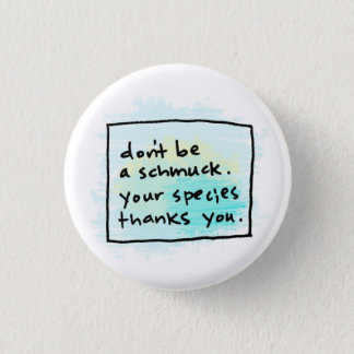 don't be a schmuck. 1 inch round button