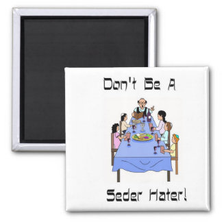 Don't Be A Seder Hater Magnet