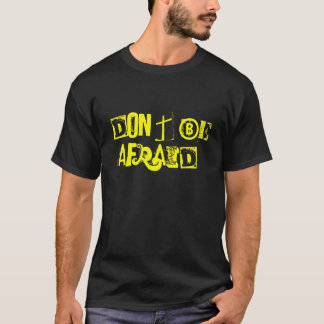 Don't Be Afraid. T-Shirt