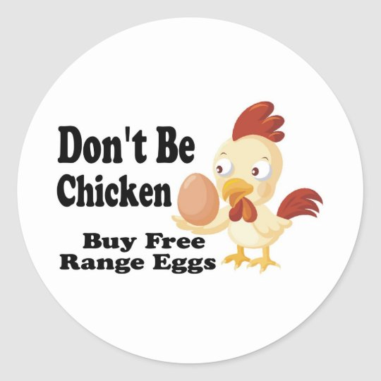 Don't be Chicken Classic Round Sticker