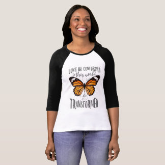 Don't be conformed to this world - be transformed T-Shirt