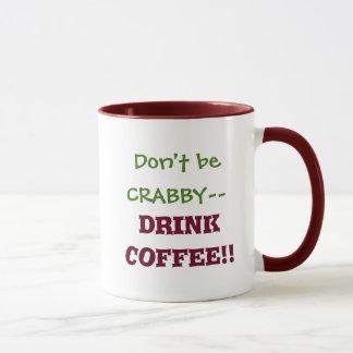 Don't be CRABBY--     11 oz Ringer Mug