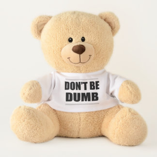 don't be dumb funny saying ironic simple modern teddy bear
