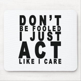 dont be fooled i just act like i care shirt B.png Mouse Pad
