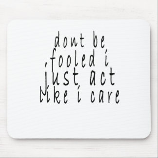 dont be fooled i just act like i care shirt.png mouse pad