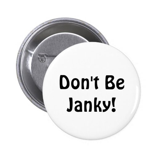 Don't Be Janky!  Funny Button