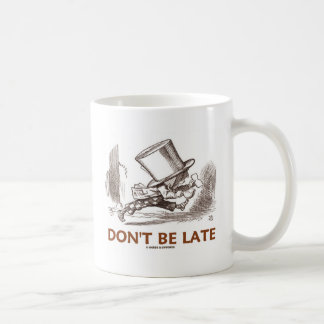 Don't Be Late (Mad Hatter Running) Coffee Mug