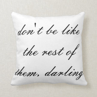 don't be like the rest of them darling throw throw pillow