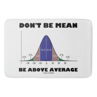 Don't Be Mean Be Above Average Statistics Humor Bath Mat