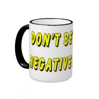 Don't be Negative Office Mug