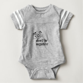 Don't Be Negative- Photography Baby Bodysuit