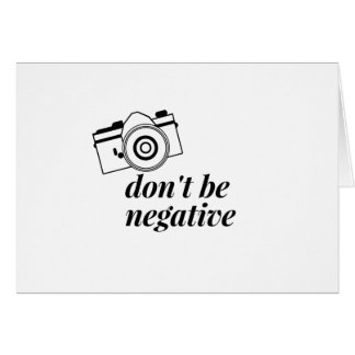 Don't Be Negative- Photography Shirt Card