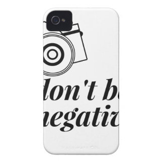 Don't Be Negative- Photography Shirt iPhone 4 Cases