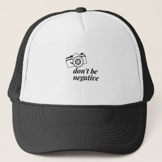 Don't Be Negative- Photography Shirt Trucker Hat