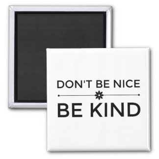 Don't Be Nice. Be Kind. Magnet