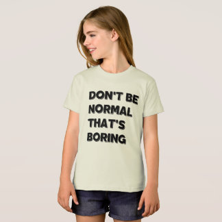 Don't Be Normal Girls' American Apparel Tshirt