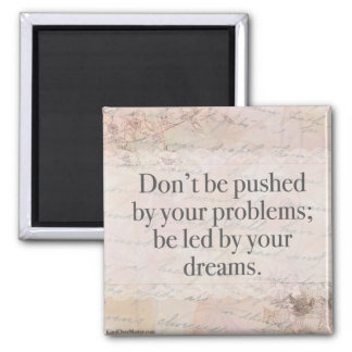 Don't Be Pushed by Your Problems; Be Led By Your.. Square Magnet