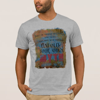 Don't Be Satisfied ... unfold your own myth T-Shirt