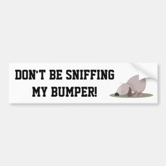 Don't Be Sniffing My Bumper Bumper Sticker